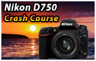 Nikon D750 Crash Course
