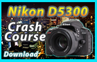Nikon D5300 Training Tutorial Download