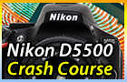 Nikon D5500 Crash Course