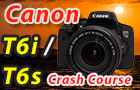 Canon T6i / T6s Crash Course Training Tutorial