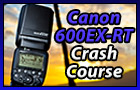Canon 600EX-RT Speedlite Crash Course
